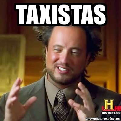 Ancient Aliens Meme Generator - meme ancient aliens taxistas 17995258