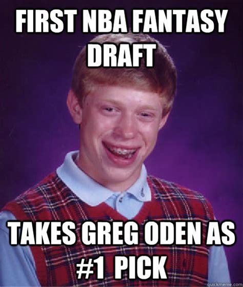 Fantasy Basketball Memes - first nba fantasy draft takes greg oden as 1 pick bad