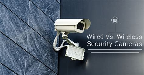 benefits of wired vs wireless security cameras alarm