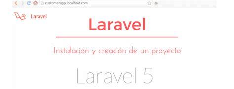 laravel tutorial project laravel tutorial b 225 sico instalaci 243 n y creaci 243 n de un proyecto