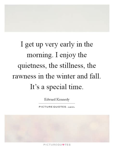 Get Up Early In The Morning Essay by I Get Up Early In The Morning I Enjoy The Quietness The Picture Quotes