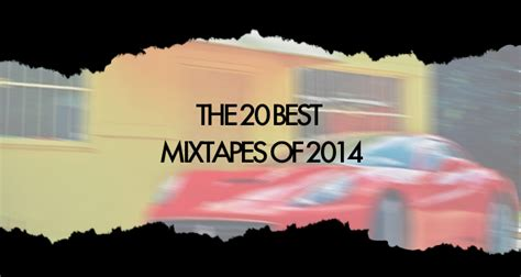 best new mixtapes the 20 best mixtapes of 2014 fact magazine news