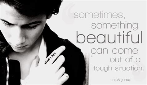 beautiful      tough situation nick jonas picture quotes