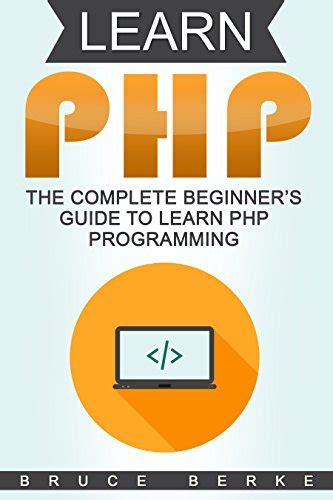 learn c the complete beginner s guide to learn c programming books learn php the complete beginner s guide to learn php