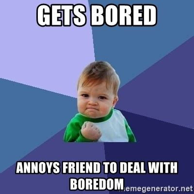 7 Ways To Handle Unemployment Boredom by Gets Bored Annoys Friend To Deal With Boredom Success