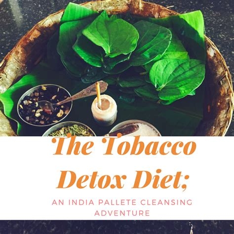 Detox Diet In Tamil by The Tobacco Detox Diet An India Palette Cleansing