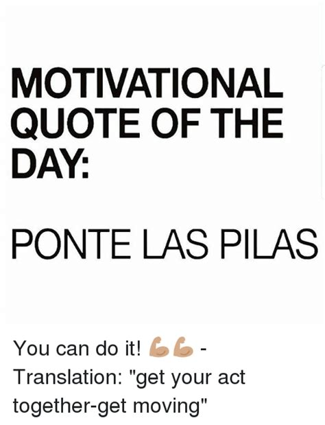 Moving In Together Meme - motivational quote of the day ponte las pilas you can do