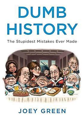 other takes mistakes books dumb history the stupidest mistakes made by joey