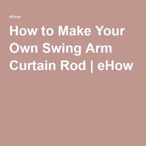 how to make your own curtain rod best 25 swing arm curtain rods ideas on pinterest