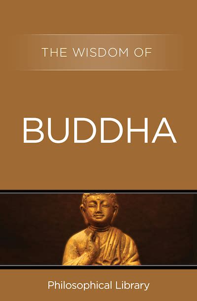 buddhas book of daily wisdom from the great masters teachers and writers of all time books the wisdom of buddha by philosophical library ebook