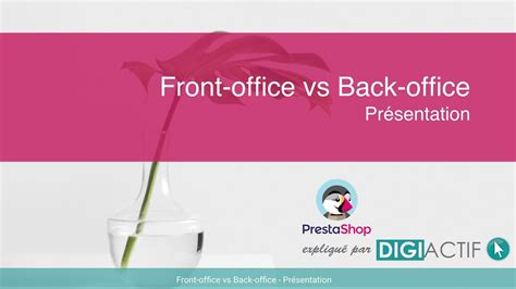 Back Office To Front Office Mba by Tuto Prestashop 1 6 Comment Fonctionne Le Front Et Back