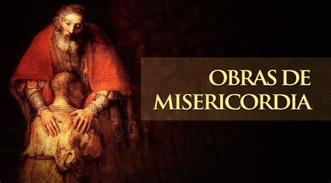 imagenes de misericordia espirituales obras de misericordia aci prensa
