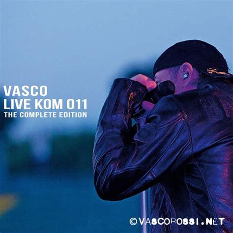 vivere vasco ufficiale vasco live kom 011 the compelte edition vasco