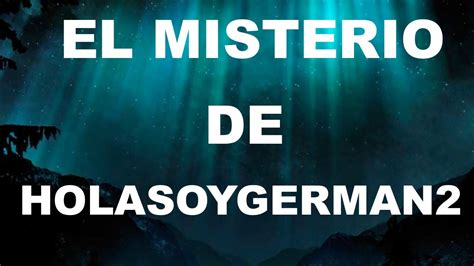 el misterio de holasoygerman2 youtube