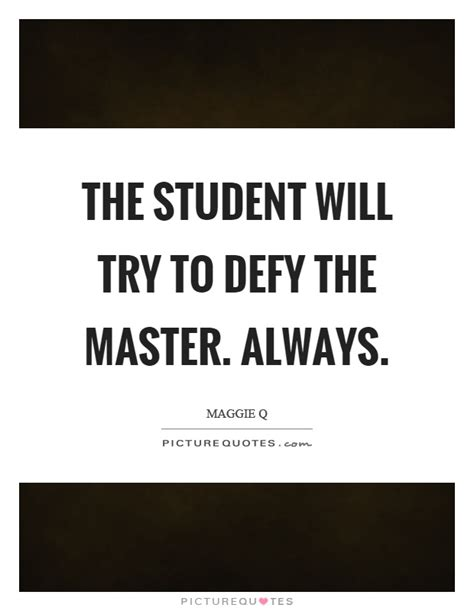 the student will try to defy the master always picture