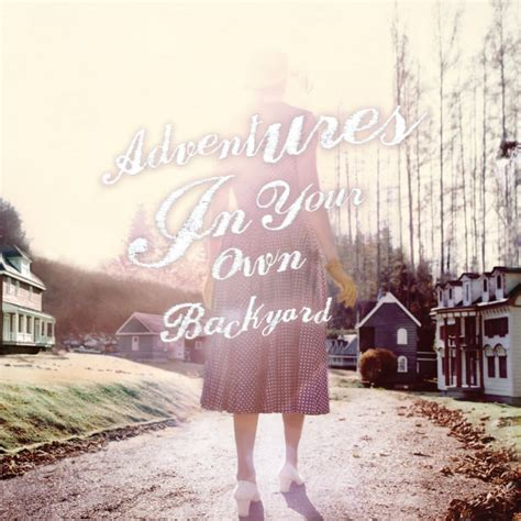 in your own backyard lyrics patrick watson adventures in your own backyard lyrics