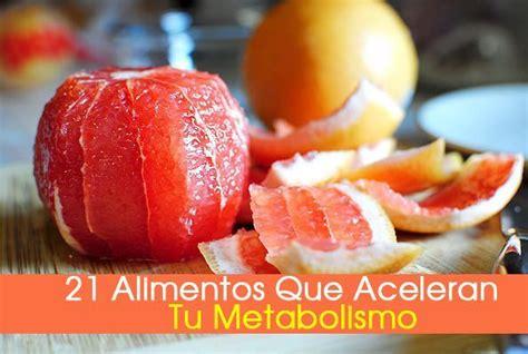 que alimentos aceleran el metabolismo 21 alimentos que aceleran tu metabolismo la gu 237 a de las