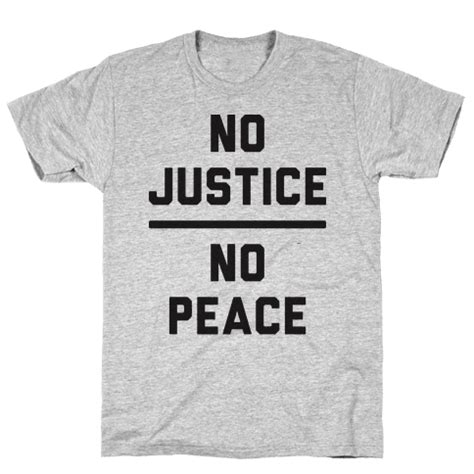T Shirt No Justice No Peace no justice no peace t shirt lookhuman