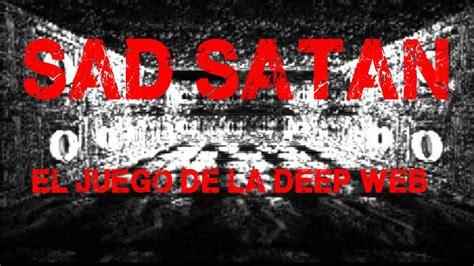 imagenes del juego sad satan sad satan el juego terrorifico de la deep web la zona