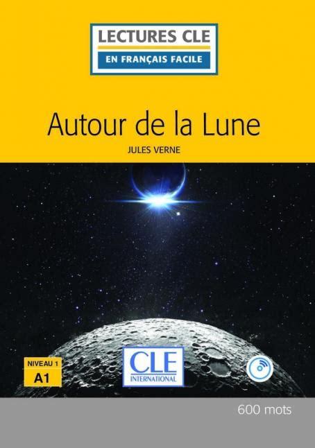 lectures cle en francais 2090318228 autour de la lune niveau 1 a1 lecture cle en fran 231 ais facile livre cd 2 232 me 233 dition livre
