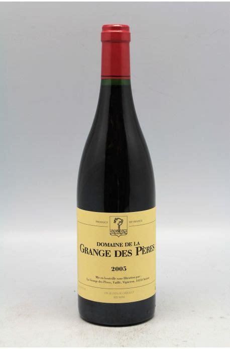 domaine grange des peres grange des p 232 res 2005 vins millesimes
