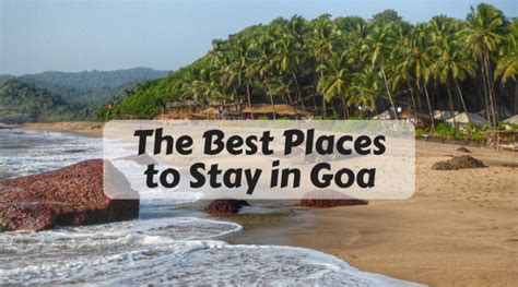 best place to stay in goa the best places to stay in goa for all beaches and all
