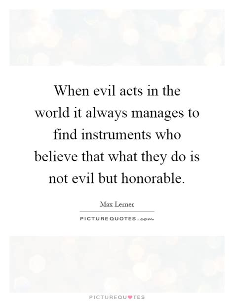 Finding Who Are About What They Do When Evil Acts In The World It Always Manages To Find Picture Quotes