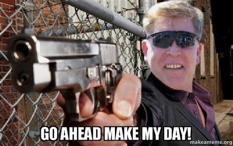 Make My Meme - go ahead make my day make a meme