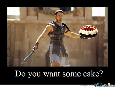 Are You Not Entertained Meme - are you not entertained with cake by verhallejm meme center
