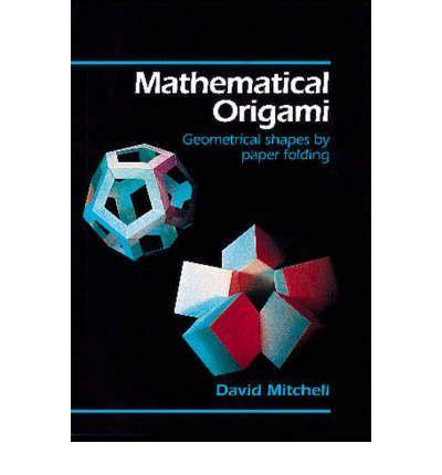 David Mitchell Origami - mathematical origami david mitchell 9781899618187