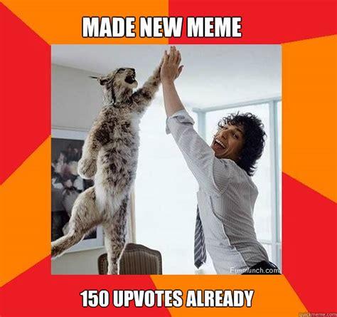 Success Cat Meme - made new meme 150 upvotes already success cat quickmeme