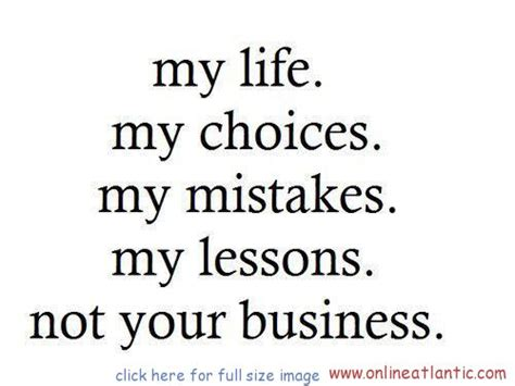 my life on the life quotes my life my choices my mistakes my life quotes live my life quotes