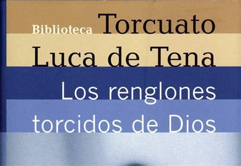 conclusion de los renglones torcidos de dios los renglones torcidos de dios de torcuato luca de tena