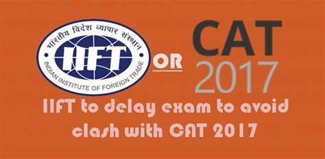 Cat Mba 2017 Date by Iift To Delay Mba To Avoid Clash With Cat 2017