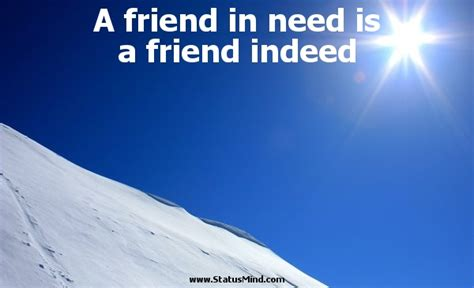 Friend In Need Is A Friend Indeed Essay by A Friend In Need Is A Friend In Deed Essay 301 Words