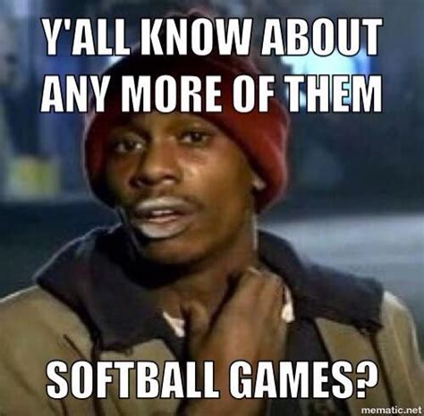 Softball Memes - made by yours truly for all my softball hoes that can t
