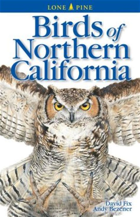 field guide california birds information birds of northern california lone pine field guide series by david fix 9781551052274