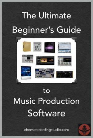 The Ultimate Guide To Software by The Ultimate Beginner S Guide To Production Software