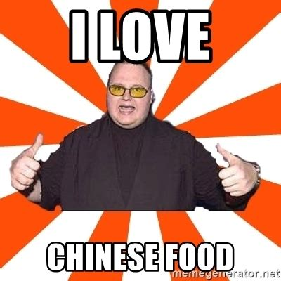I Love Food Meme - i love chinese food soykimschmitz meme generator