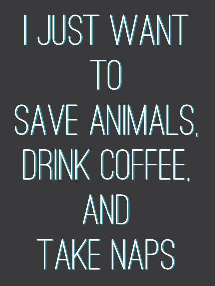 Kaos I Just Want To Drink Coffee Zero X Store i just want to save animals drink coffee and take naps about my kid has paws