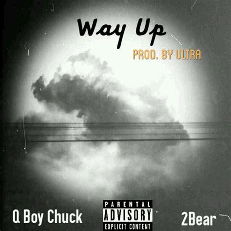 lyrics chuck 2bear q boy chuck way up lyrics genius lyrics