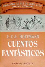 libro cuentos fantasticos primera biblioteca cuentos fant 225 sticos e t a hoffmann