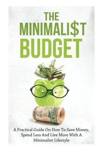 minimalism the practical minimalist strategies to simplify your home and books the minimalist budget a practical guide on how to save