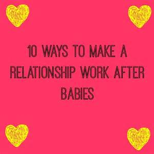 7 Ways To Make A Relationship Work After A Episode 10 ways to make a relationship work after babies