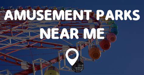 park near me now amusement parks near me points near me