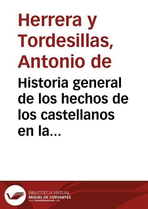 historia general de las 8467027533 historia general de los hechos de los castellanos en las islas i tierra firme del mar oceano