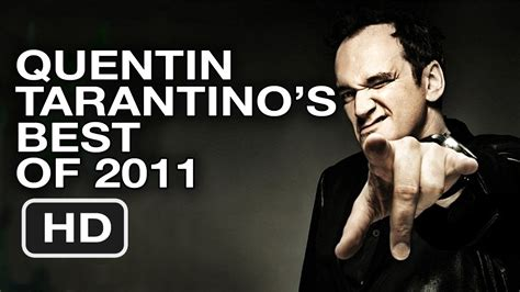 quentin tarantino favorite film quentin tarantino lists his favorite movies of 2011 best