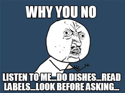 Listen To Me Meme - meme creator why you no listen to me do dishes read