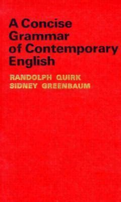 a concise grammar for a concise grammar of contemporary english by randolph quirk sidney greenbaum reviews