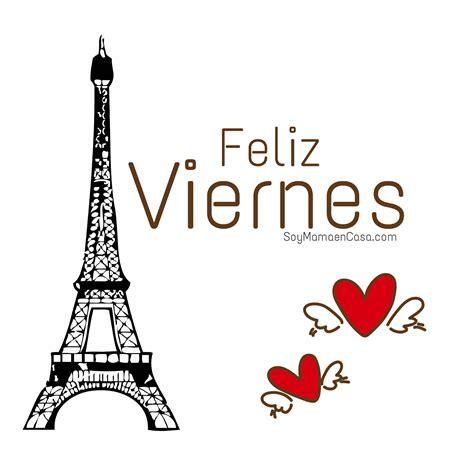 imagenes que digan feliz viernes reina rivera feliz viernes paris